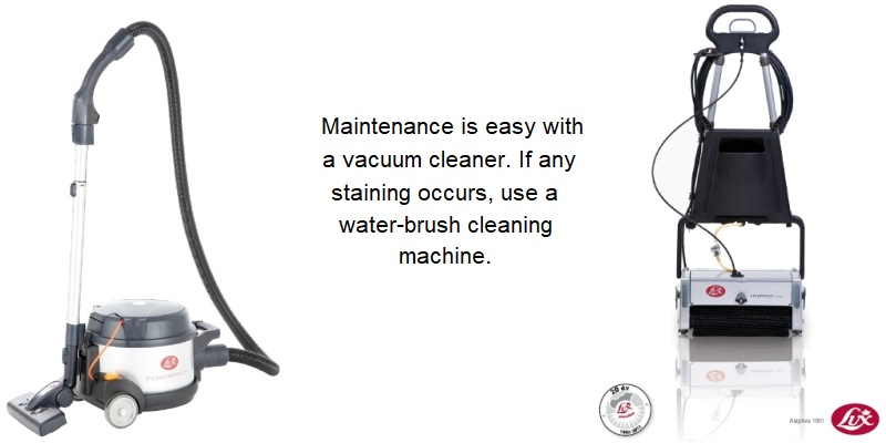 Maintenance is easy with a vacuum cleaner. If any staining occurs, use a water-brush cleaning machine.